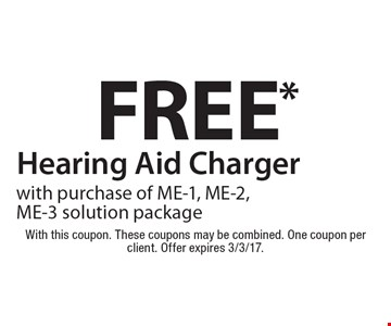 Free Hearing Aid Charger with purchase of ME-1, ME-2, ME-3 solution package. With this coupon. These coupons may be combined. One coupon per client. Offer expires 3/3/17.