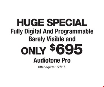Huge Special. Fully Digital And Progrmmable. Barely Visable and Only $695 Audiotone Pro. Offer expires 1/27/17.