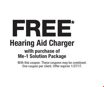 Free* Hearing Aid Charger with purchase of Me-1 Solution Package. With this coupon. These coupons may be combined. One coupon per client. Offer expires 1/27/17.