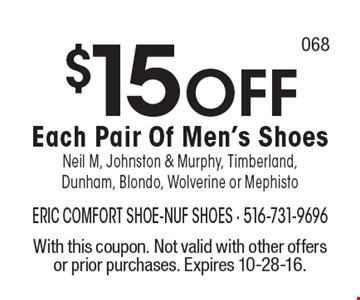 $15 OFF Each Pair Of Men's Shoes. Neil M, Johnston & Murphy, Timberland, Dunham, Blondo, Wolverine or Mephisto. With this coupon. Not valid with other offers or prior purchases. Expires 10-28-16.