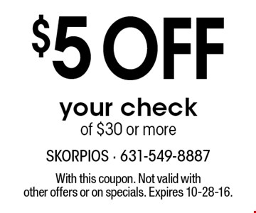 $5 off your check of $30 or more. With this coupon. Not valid with other offers or on specials. Expires 10-28-16.