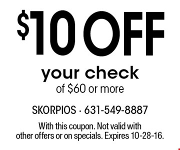 $10 off your check of $60 or more. With this coupon. Not valid with other offers or on specials. Expires 10-28-16.
