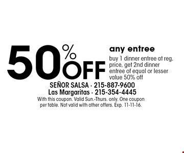 Buy 1 dinner entree at reg. price, get 2nd dinner entree of equal or lesser value 50% off. With this coupon. Valid Sun.-Thurs. only. One coupon per table. Not valid with other offers. Exp. 11-11-16.