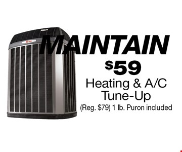MAINTAIN $59 Heating & A/C Tune-Up (Reg. $79) 1 lb. Puron included.