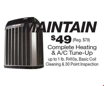 $49 Complete Heating & A/C Tune-Up. Up to 1 lb. R410a, Basic Coil Cleaning & 30 Point Inspection (Reg. $79).