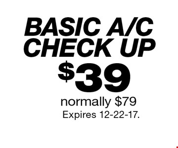Basic a/c check up $39. Normally $79. Expires 12-22-17.