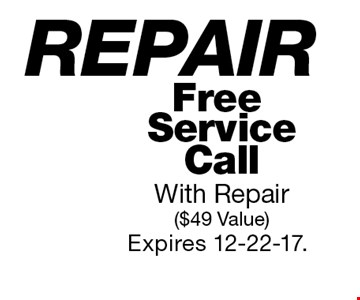 Free Service Call With Repair ($49 Value). Expires 12-22-17.