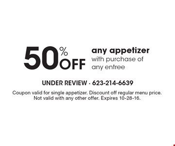 50% Off any appetizer with purchase of any entree. Coupon valid for single appetizer. Discount off regular menu price. Not valid with any other offer. Expires 10-28-16.