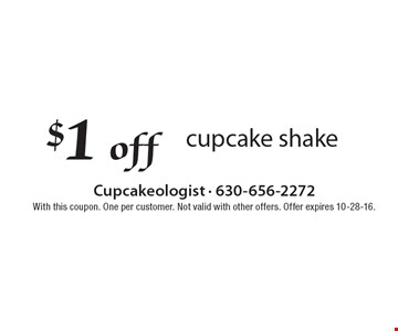 $1 off cupcake shake. With this coupon. One per customer. Not valid with other offers. Offer expires 10-28-16.