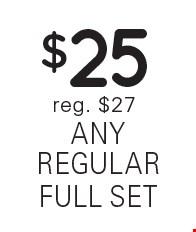$25 any regular full set reg. $27.
