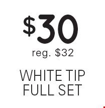 $30 white tip full set reg. $32.