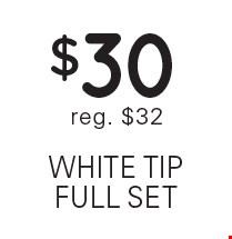 $30 white tip full set. Reg. $32.