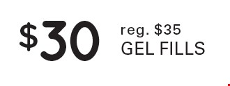 $30 gel fills. Reg. $35.