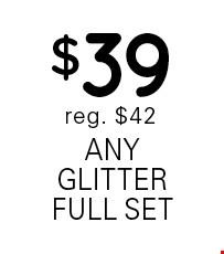 $39 any glitter full set. Reg. $42.