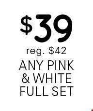 $39 any pink & white full set. Reg. $42.