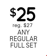 $25 any regular full set. Reg. $27.