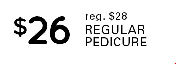 $26 regular pedicure. Reg. $28.