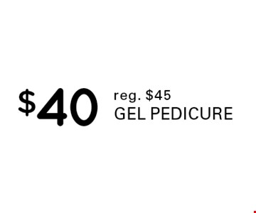 $40 gel pedicure. Reg. $45.