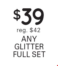 $39 any glitter full set reg. $42.