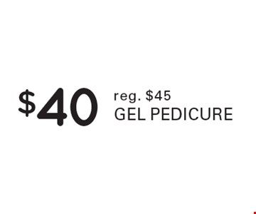 $40 gel pedicure reg. $45.