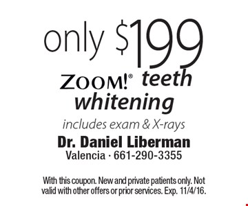 Only $199 Zoom! teeth whitening. Includes exam & X-rays. With this coupon. New and private patients only. Not valid with other offers or prior services. Exp. 11/4/16.