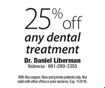 25% off any dental treatment. With this coupon. New and private patients only. Not valid with other offers or prior services. Exp. 11/4/16.