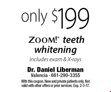 only $199 Zoom! teeth whitening includes exam & X-rays. With this coupon. New and private patients only. Not valid with other offers or prior services. Exp. 2-3-17.