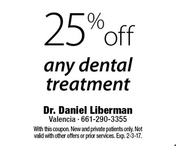 25% off any dental treatment. With this coupon. New and private patients only. Not valid with other offers or prior services. Exp. 2-3-17.