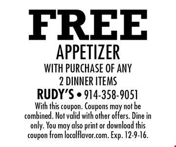 Free appetizer with purchase of any 2 dinner items. With this coupon. Coupons may not be combined. Not valid with other offers. Dine in only. You may also print or download this coupon from localflavor.com. Exp. 12-9-16.