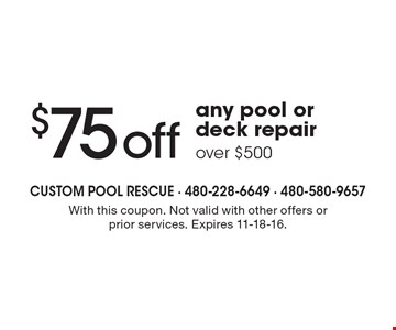 $75 off any pool or deck repair over $500. With this coupon. Not valid with other offers or prior services. Expires 11-18-16.