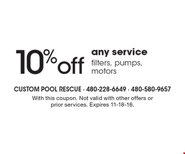 10% off any service - filters, pumps, motors. With this coupon. Not valid with other offers or prior services. Expires 11-18-16.
