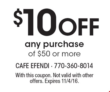 $10 Off any purchase of $50 or more. With this coupon. Not valid with other offers. Expires 11/4/16.
