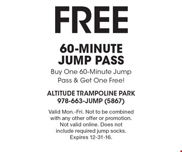 Free 60-minute jump pass. Buy One 60-Minute Jump Pass & Get One Free! Valid Mon.-Fri. Not to be combined with any other offer or promotion. Not valid online. Does not include required jump socks. Expires 12-31-16.