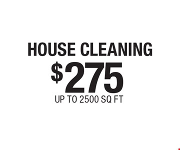 $275 HOUSE CLEANING UP TO 2500 SQ FT.