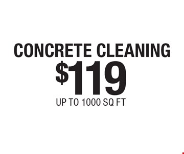$119 CONCRETE CLEANING UP TO 1000 SQ FT.