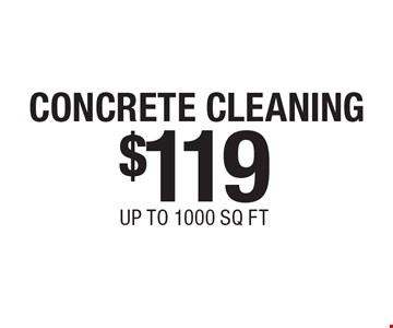 $119 CONCRETE CLEANING, UP TO 1000 SQ FT. Certain restrictions may apply. Call for details. Coupons expire: 4/30/17.