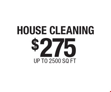 $275 HOUSE CLEANING, UP TO 2500 SQ FT. Certain restrictions may apply. Call for details. Coupons expire: 4/30/17.