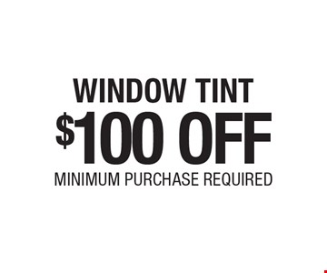 $100 OFF WINDOW TINT, MINIMUM PURCHASE REQUIRED. Certain restrictions may apply. Call for details. Coupons expire: 4/30/17.