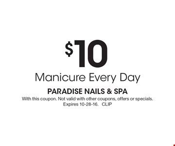 $10 manicure every day. With this coupon. Not valid with other coupons, offers or specials. Expires 10-28-16. CLIP