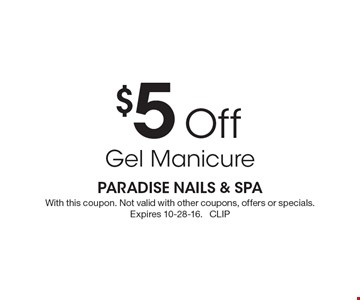 $5 off gel manicure. With this coupon. Not valid with other coupons, offers or specials. Expires 10-28-16. CLIP