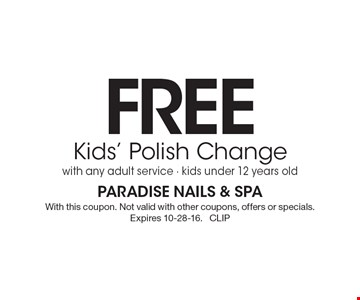 Free kids' polish change with any adult service, kids under 12 years old. With this coupon. Not valid with other coupons, offers or specials. Expires 10-28-16. CLIP