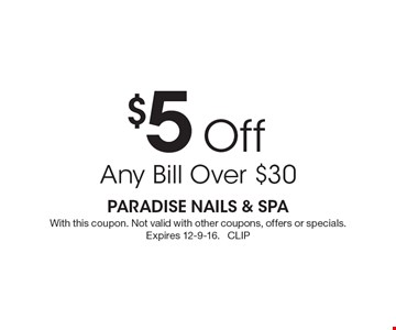 $5 Off Any Bill Over $30. With this coupon. Not valid with other coupons, offers or specials. Expires 12-9-16. CLIP