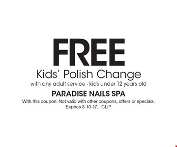 FREE Kids' Polish Change with any adult service - kids under 12 years old. With this coupon. Not valid with other coupons, offers or specials. Expires 3-10-17. CLIP