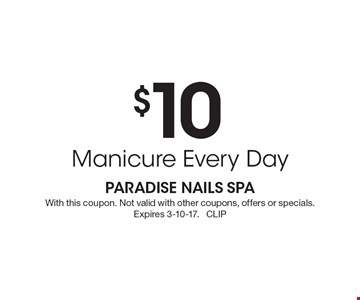 $10 Manicure Every Day. With this coupon. Not valid with other coupons, offers or specials. Expires 3-10-17. CLIP