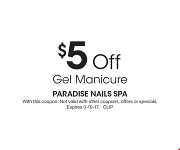 $5 Off Gel Manicure. With this coupon. Not valid with other coupons, offers or specials. Expires 3-10-17. CLIP