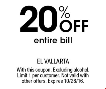 20% off entire bill. With this coupon. Excluding alcohol. Limit 1 per customer. Not valid with other offers. Expires 10/28/16.