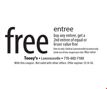 free entree buy any entree, get a 2nd entree of equal or lesser value free. Dine in only. Valid at Lawrenceville location only. Limit use of one coupon per visit. Max value $10.99. With this coupon. Not valid with other offers. Offer expires 12-9-16.