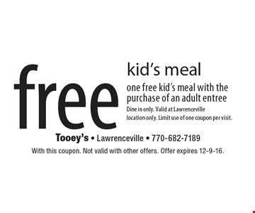 free kid's meal-one free kid's meal with the purchase of an adult entree. Dine in only. Valid at Lawrenceville location only. Limit use of one coupon per visit. . With this coupon. Not valid with other offers. Offer expires 12-9-16.