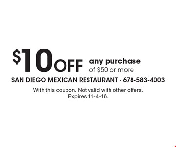 $10 Off any purchase of $50 or more. With this coupon. Not valid with other offers. Expires 11-4-16.
