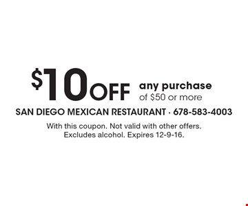 $10 Off any purchase of $50 or more. With this coupon. Not valid with other offers. Excludes alcohol. Expires 12-9-16.